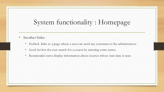 System functionality : Homepage  • Another links:  • Feedback links to a page where a user can send any comment to the adm...