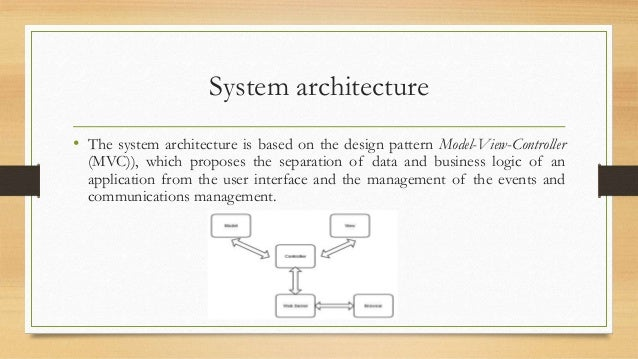System architecture  • The system architecture is based on the design pattern Model-View-Controller  (MVC)), which propose...