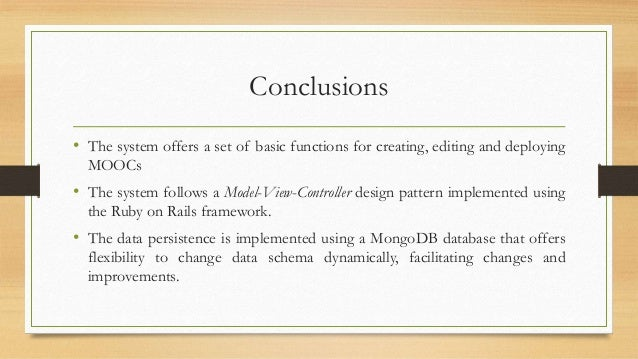 Conclusions  • The system offers a set of basic functions for creating, editing and deploying  MOOCs  • The system follows...