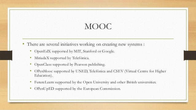 MOOC  • There are several initiatives working on creating new systems :  • OpenEdX supported by MIT, Stanford or Google.  ...