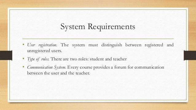 System Requirements  • User registration. The system must distinguish between registered and  unregistered users.  • Type ...