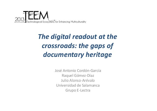 The digital readout at the  crossroads: the gaps of  d h f documentary heritage documentary heritage José Antonio Cordón‐G...