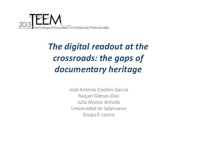 Thedigitalreadoutatthe crossroads:thegapsof d h f documentaryheritage documentary heritage JoséAntonioCordón‐G...