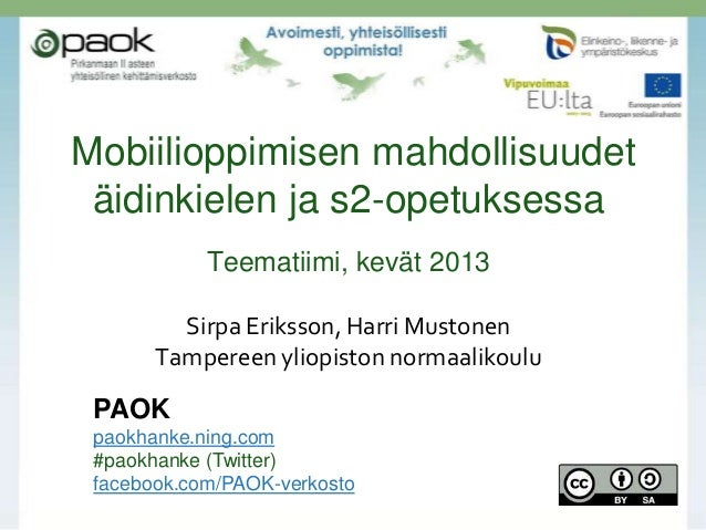 Mobiilioppimisen mahdollisuudetäidinkielen ja s2-opetuksessaTeematiimi, kevät 2013Sirpa Eriksson, Harri MustonenTampereen ...
