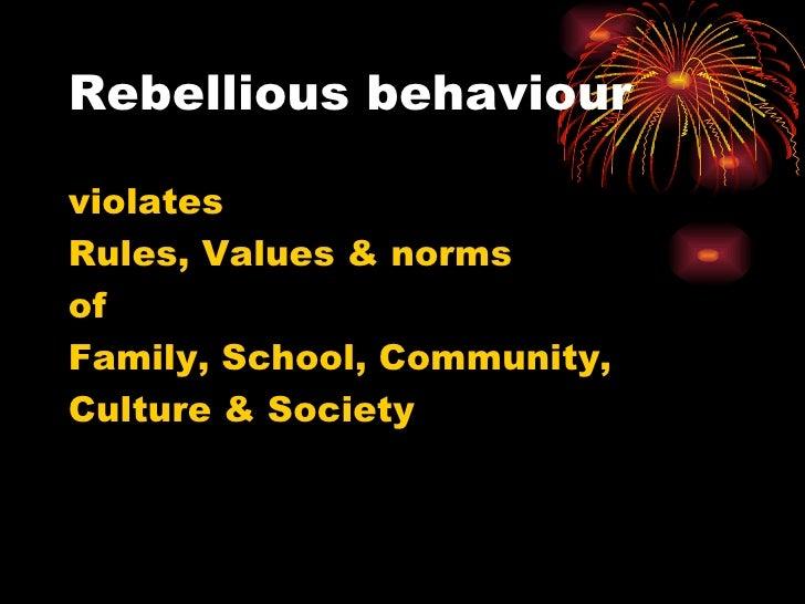 Rebellious behaviour <ul><li>violates  </li></ul><ul><li>Rules, Values & norms  </li></ul><ul><li>of  </li></ul><ul><li>Fa...