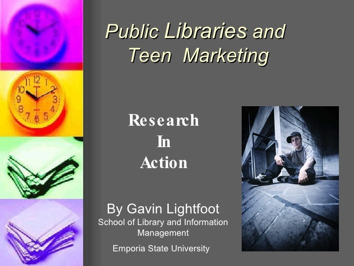 Public  Libraries  and  Teen  Marketing Research In Action By Gavin Lightfoot School of Library and Information Management...