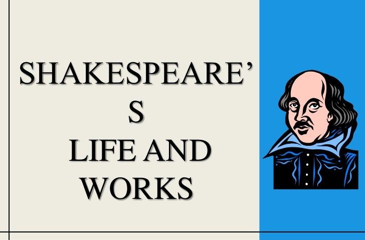 SHAKESPEARE'      S  LIFE AND   WORKS
