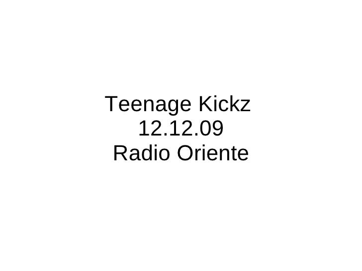 Teenage Kickz  12.12.09 Radio Oriente
