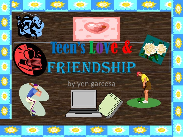 Teen's Love &   friendship<br />by yen garcesa<br />
