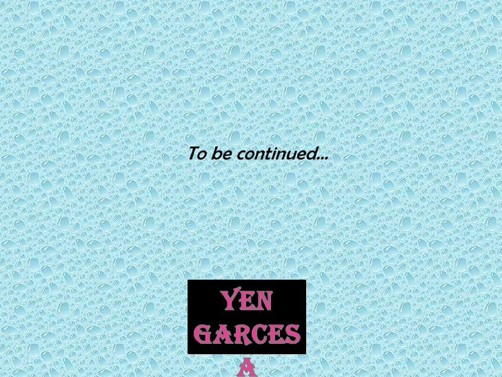 To be continued…<br />Yen Garcesa<br />