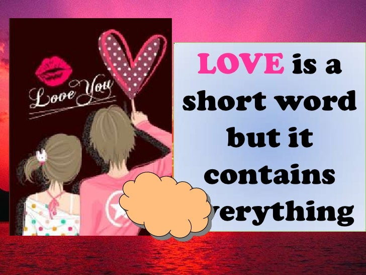 LOVE is a short word but it contains everything<br />