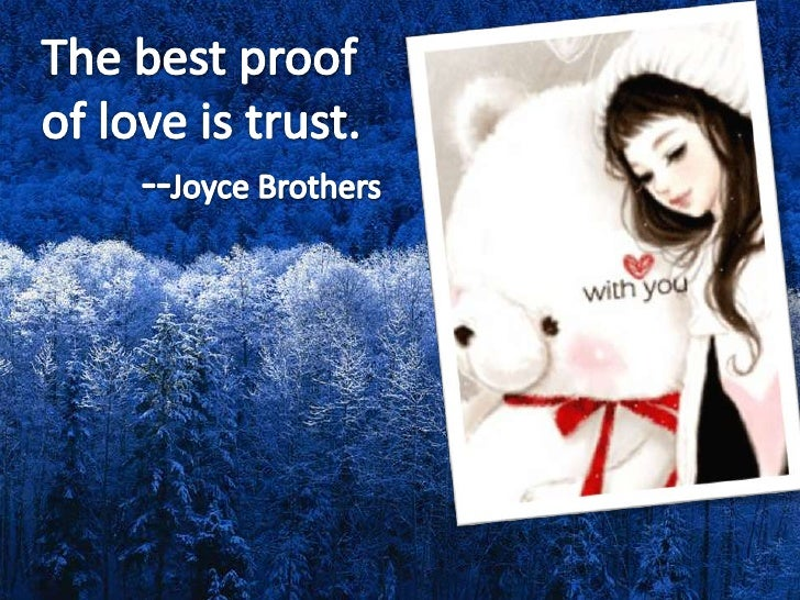 The best proof of love is trust.<br />         --Joyce Brothers<br />