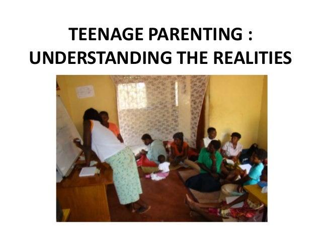 TEENAGE PARENTING :UNDERSTANDING THE REALITIES