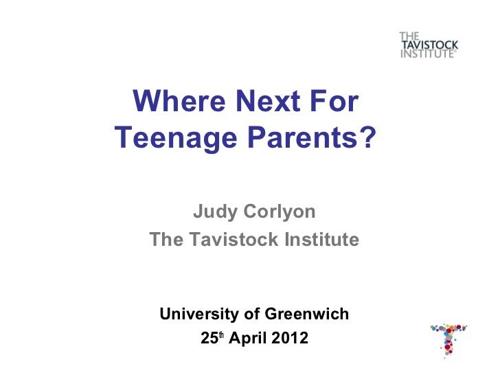 Where Next ForTeenage Parents?      Judy Corlyon  The Tavistock Institute   University of Greenwich        25th April 2012