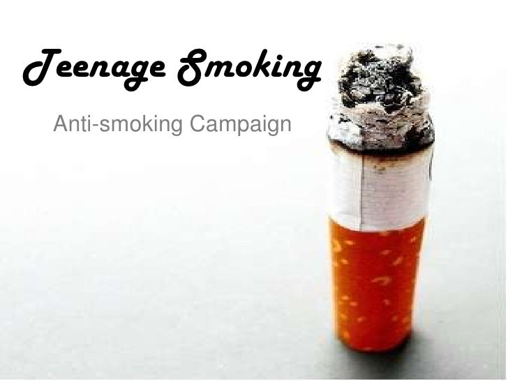 Teenage Smoking<br />Anti-smoking Campaign<br />