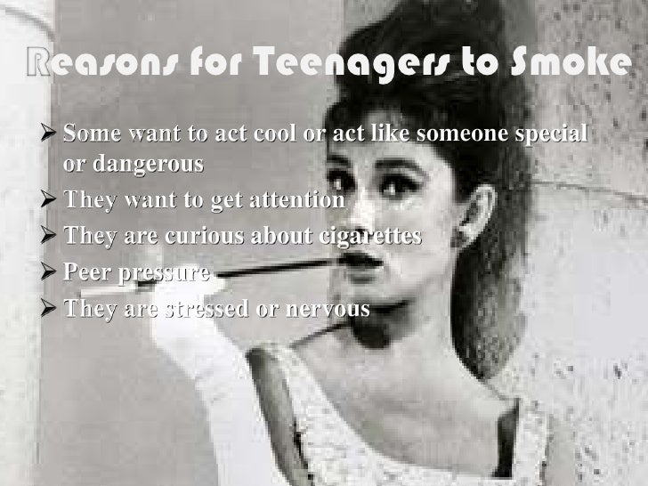 on teenage smoking Teens are more likely to emulate the actions of parents and authority figures quitting smoking will help reduce the likelihood of teen tobacco use.