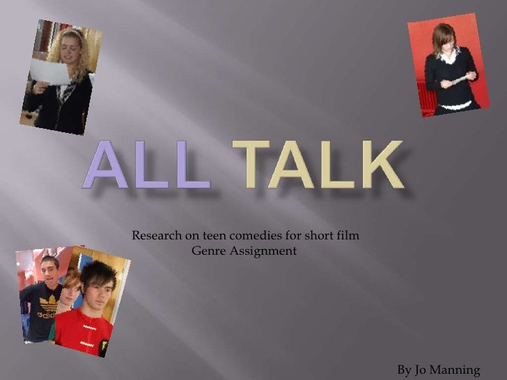 ALLTALK<br />Research on teen comedies for short film<br />                   Genre Assignment<br />By Jo Manning<br />