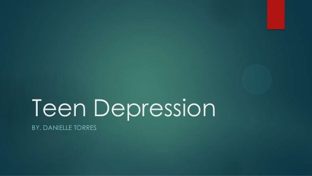 Teen Depression BY. DANIELLE TORRES
