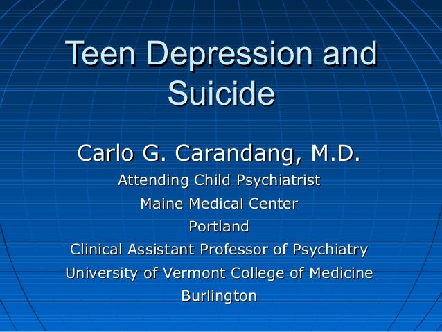 Teen Depression andTeen Depression and SuicideSuicide Carlo G. Carandang, M.D.Carlo G. Carandang, M.D. Attending Child Psy...