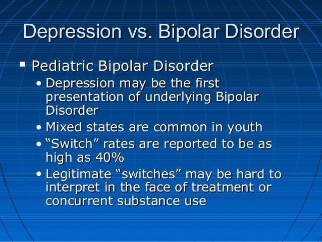 Depression vs. Bipolar DisorderDepression vs. Bipolar Disorder  Pediatric Bipolar DisorderPediatric Bipolar Disorder • De...