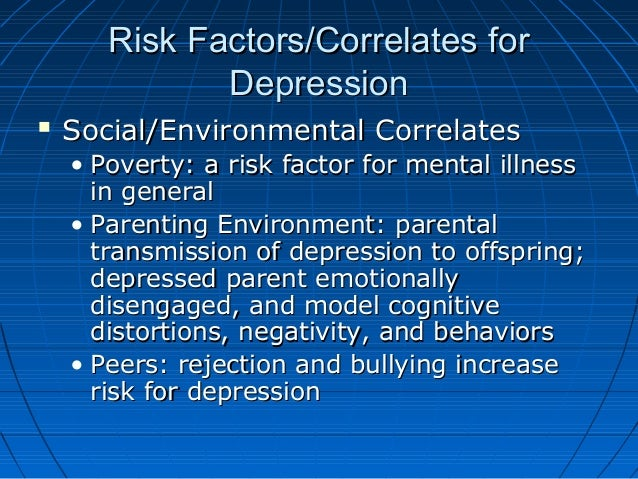 Risk Factors/Correlates forRisk Factors/Correlates for DepressionDepression  Social/Environmental CorrelatesSocial/Enviro...