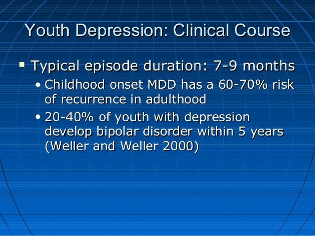 Youth Depression: Clinical CourseYouth Depression: Clinical Course  Typical episode duration: 7-9 monthsTypical episode d...