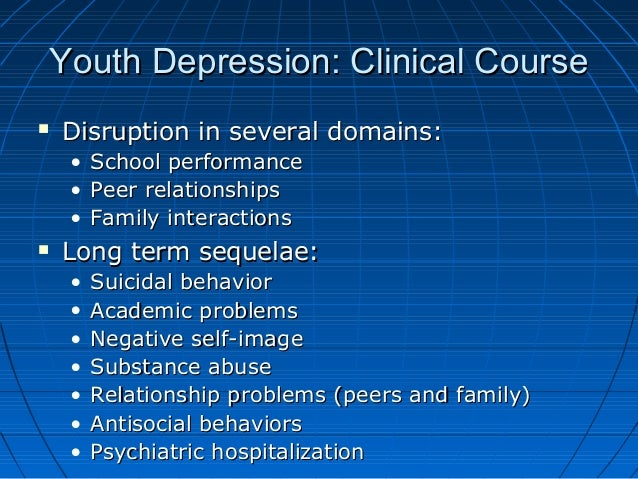 Youth Depression: Clinical CourseYouth Depression: Clinical Course  Disruption in several domains:Disruption in several d...