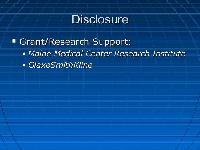 DisclosureDisclosure  Grant/Research Support:Grant/Research Support: • Maine Medical Center Research InstituteMaine Medic...