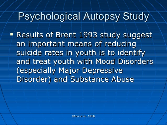 (Brent et al., 1993)(Brent et al., 1993) Psychological Autopsy StudyPsychological Autopsy Study  Results of Brent 1993 st...