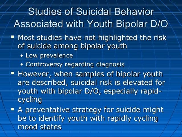 Studies of Suicidal BehaviorStudies of Suicidal Behavior Associated with Youth Bipolar D/OAssociated with Youth Bipolar D/...