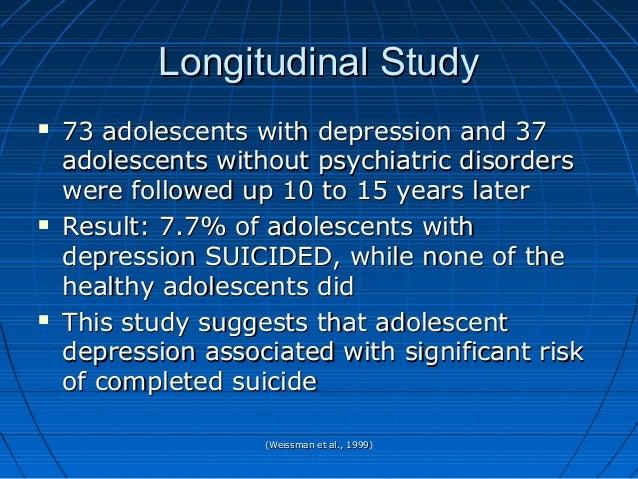 (Weissman et al., 1999)(Weissman et al., 1999) Longitudinal StudyLongitudinal Study  73 adolescents with depression and 3...