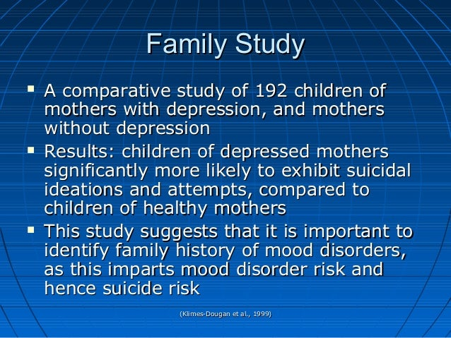 (Klimes-Dougan et al., 1999)(Klimes-Dougan et al., 1999) Family StudyFamily Study  A comparative study of 192 children of...