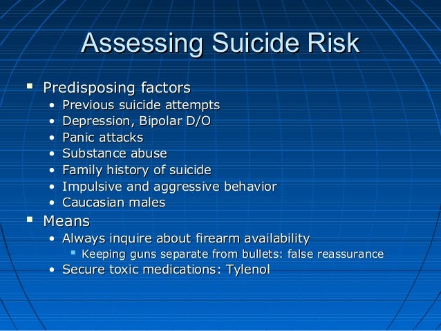 Assessing Suicide RiskAssessing Suicide Risk  Predisposing factorsPredisposing factors • Previous suicide attemptsPreviou...