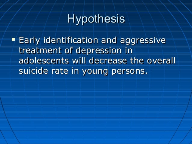 HypothesisHypothesis  Early identification and aggressiveEarly identification and aggressive treatment of depression intr...