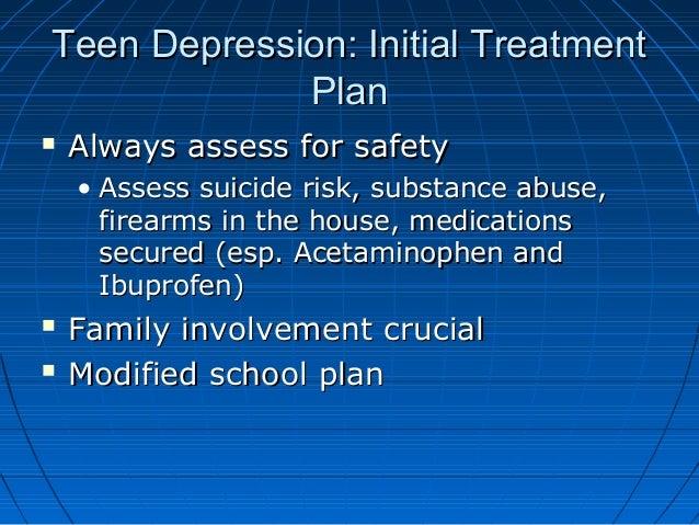 Teen Depression: Initial TreatmentTeen Depression: Initial Treatment PlanPlan  Always assess for safetyAlways assess for ...
