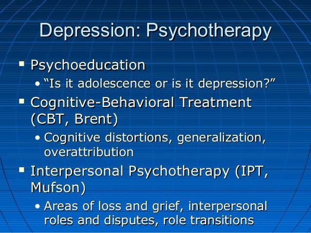 "Depression: PsychotherapyDepression: Psychotherapy  PsychoeducationPsychoeducation • """"Is it adolescence or is it depress..."