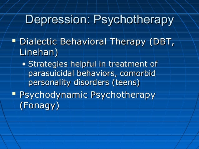 Depression: PsychotherapyDepression: Psychotherapy  Dialectic Behavioral Therapy (DBT,Dialectic Behavioral Therapy (DBT, ...