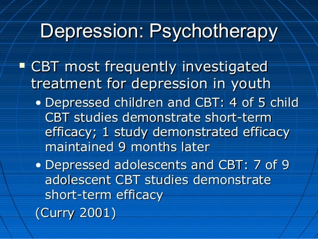Depression: PsychotherapyDepression: Psychotherapy  CBT most frequently investigatedCBT most frequently investigated trea...