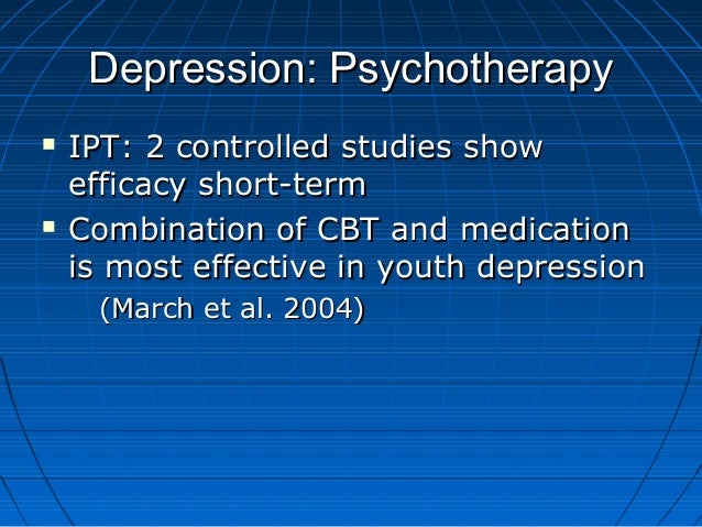 Depression: PsychotherapyDepression: Psychotherapy  IPT: 2 controlled studies showIPT: 2 controlled studies show efficacy...