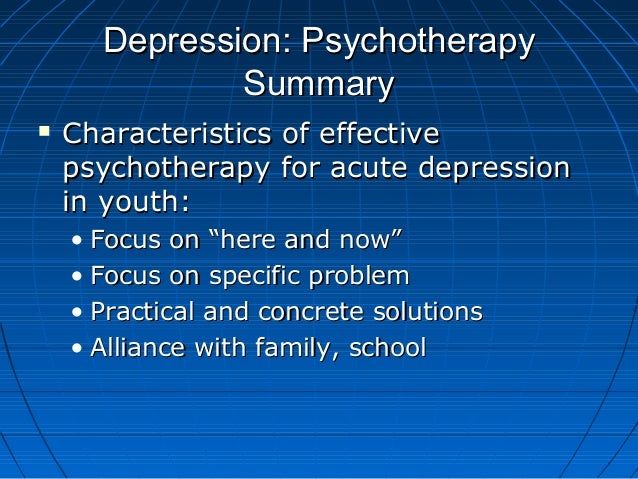 Depression: PsychotherapyDepression: Psychotherapy SummarySummary  Characteristics of effectiveCharacteristics of effecti...