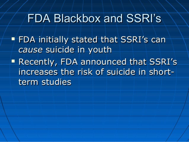 FDA Blackbox and SSRI'sFDA Blackbox and SSRI's  FDA initially stated that SSRI's canFDA initially stated that SSRI's can ...