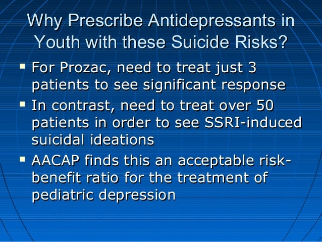 Why Prescribe Antidepressants inWhy Prescribe Antidepressants in Youth with these Suicide Risks?Youth with these Suicide R...