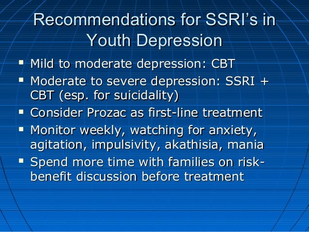 Recommendations for SSRI's inRecommendations for SSRI's in Youth DepressionYouth Depression  Mild to moderate depression:...