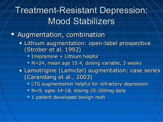 Treatment-Resistant Depression:Treatment-Resistant Depression: Mood StabilizersMood Stabilizers  Augmentation, combinatio...
