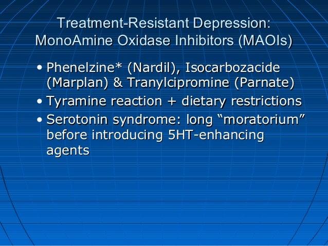Treatment-Resistant Depression:Treatment-Resistant Depression: MonoAmine Oxidase Inhibitors (MAOIs)MonoAmine Oxidase Inhib...