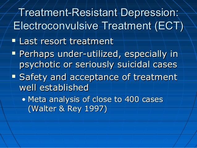 Treatment-Resistant Depression:Treatment-Resistant Depression: Electroconvulsive Treatment (ECT)Electroconvulsive Treatmen...