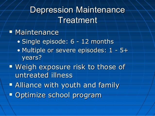 Depression MaintenanceDepression Maintenance TreatmentTreatment  MaintenanceMaintenance • Single episode: 6 - 12 monthsSi...