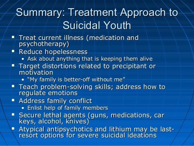 Summary: Treatment Approach toSummary: Treatment Approach to Suicidal YouthSuicidal Youth  Treat current illness (medicat...