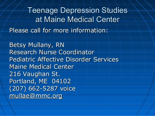 Teenage Depression StudiesTeenage Depression Studies at Maine Medical Centerat Maine Medical Center Please call for more i...