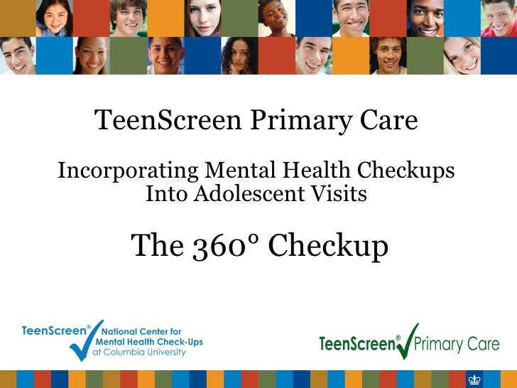 TeenScreen Primary Care Incorporating Mental Health Checkups Into Adolescent Visits   The 360° Checkup